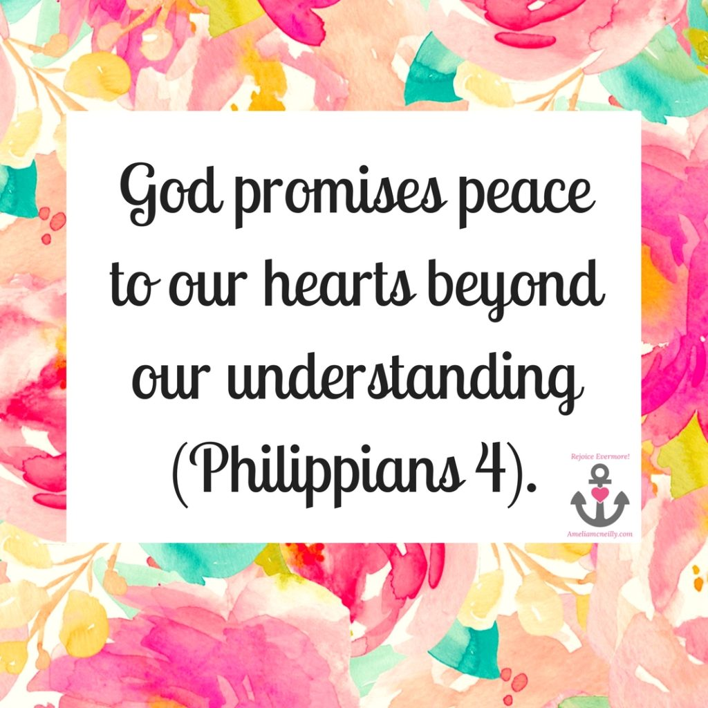 God promises peace to our hearts beyond our understanding (Philippians 4).